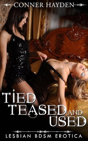 Tied, Teased And Used - Lesbian BDSM Erotica  by  Conner Hayden