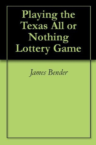 Playing  the Texas All or Nothing  Lottery Game (Practical Lottery Books) James Bender