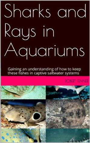 Sharks and Rays in Aquariums Robert Fenner