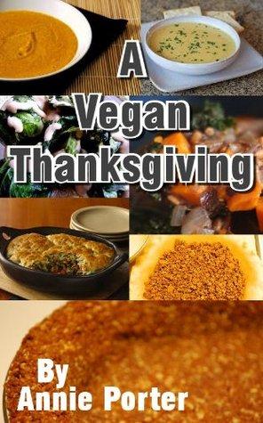 A Classic Vegan Thanksgiving Cookbook Annie Porter
