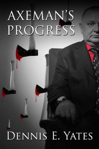 Axemans Progress Dennis Yates
