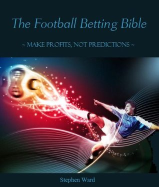 The Football Betting Bible  by  Stephen Ward