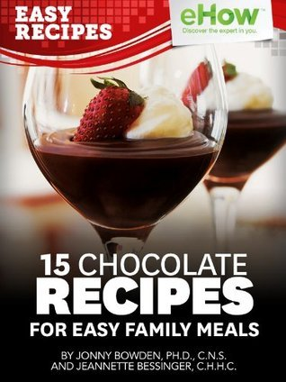 15 Chocolate Recipes for Easy Family Meals (eHow Easy Recipes Kindle Book Series)  by  Jeannette Bessinger