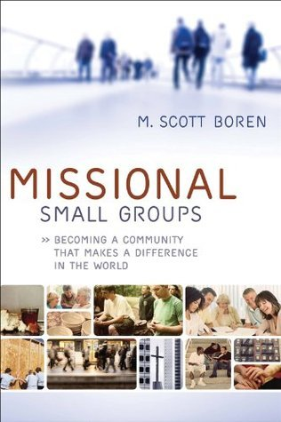Missional Small Groups (Allelon Missional Series): Becoming a Community That Makes a Difference in the World  by  M. Scott Boren