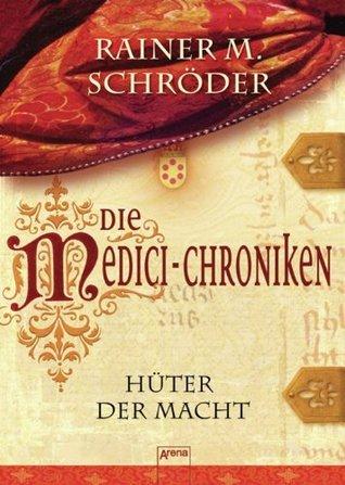 Die Medici-Chroniken (1). Hüter der Macht (German Edition) Rainer M. Schröder