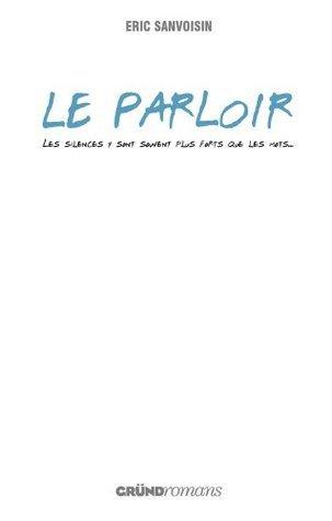 Le Parloir (Gründ Romans)  by  Eric Sanvoisin