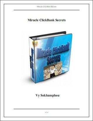 Miracle Clickbank Secrets  by  Sokhamphou Vy