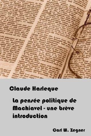 La pensée politique de Machiavel - une brève introduction Claude  Harleque