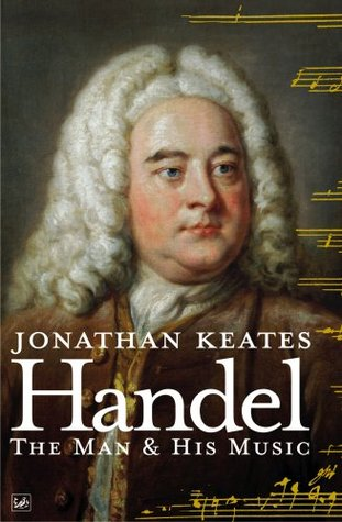 Handel: The Man & His Music Jonathan Keates