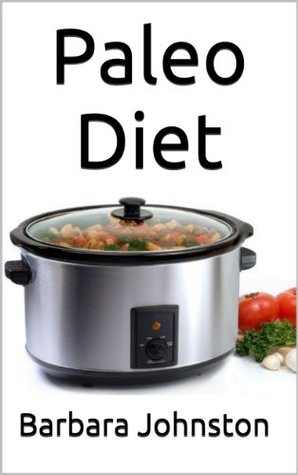 Paleo Diet: Paleo Recipes made in a Slow Cooker  by  Barbara Johnston