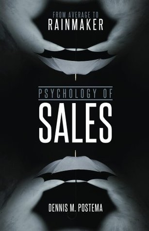 Psychology of Sales : From Average to Rainmaker Dennis Postema