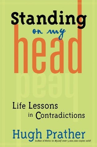 Standing on My Head: Life Lessons in Contradictions  by  Hugh Prather