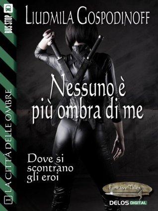 Nessuno è più ombra di me: 1 (Fantasy Tales La città delle ombre)  by  Liudmila Gospodinoff