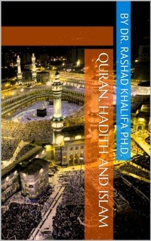 Quran, Hadith and Islam  by  Rashad Khalifa