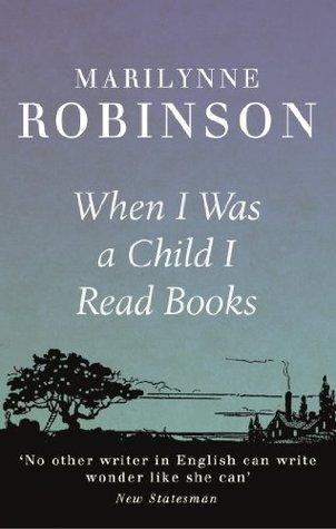 When I Was A Child I Read Books Marilynne Robinson