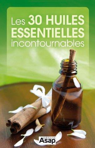 Les 30 huiles essentielles incontournables Éditions ASAP