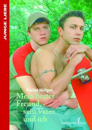 Mein bester Freund, sein Vater und ich (Junge Liebe ) Florian Höltgen