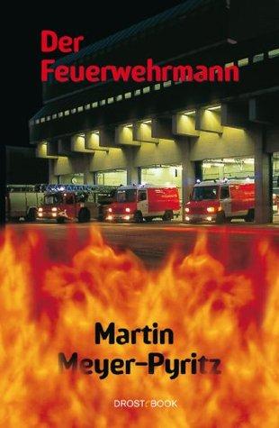 Der Feuerwehrmann Martin Meyer-Pyritz