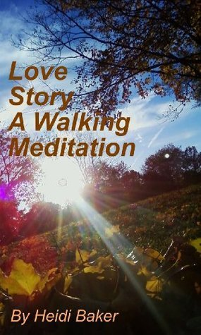 Love Story: A Walking Meditation  by  Heidi Baker