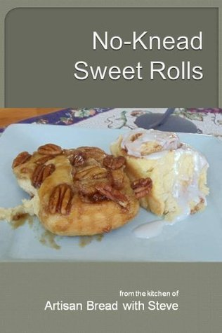 No-Knead Sweet Rolls - Artisan Bread with Steve Steve Gamelin