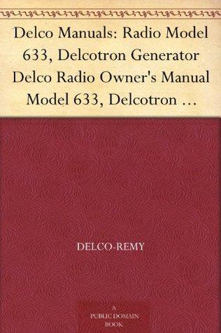 Delco Manuals: Radio Model 633, Delcotron Generator Delco Radio Owners Manual Model 633, Delcotron Generator Installation  by  Delco-Remy