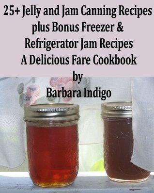 25+ Jelly and Jam Canning Recipes - A Delicious Fare Cookbook Barbara Indigo