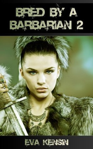 Bred By A Barbarian 2  by  Eva Kensin