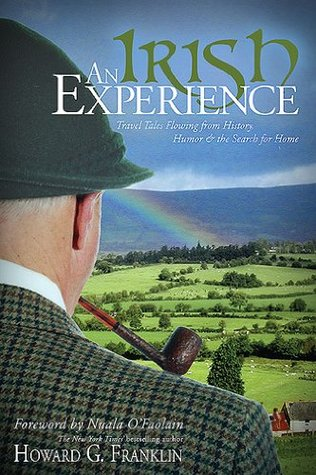 An Irish Experience: Travel Tales Flowing from History, Humor & the Search for Home  by  Howard G. Franklin
