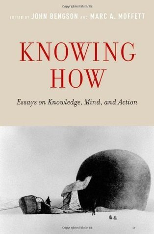 Knowing How: Essays on Knowledge, Mind, and Action  by  John Bengson