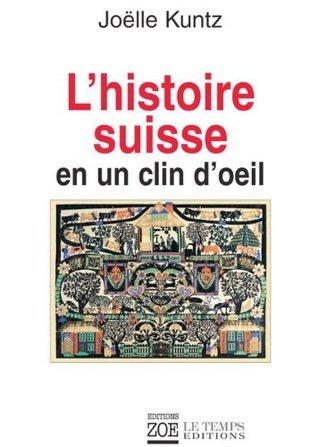 LHistoire suisse en un clin doeil  by  Joëlle Kuntz