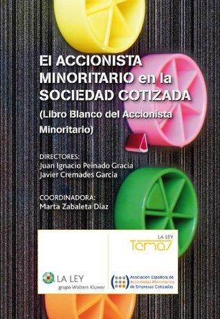 El accionista minotario en la sociedad cotizada: Manual Blanco del Accionista Minoritario (Temas La Ley)  by  Juan Ignacio Peinado Gracia