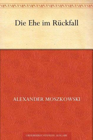 Die Ehe im Rückfall und andere Anzüglichkeiten  by  Alexander Moszkowski