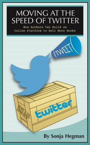 MOVING AT THE SPEED OF TWITTER How Authors Can Build an Online Platform to Sell More Books Sonja Hegman
