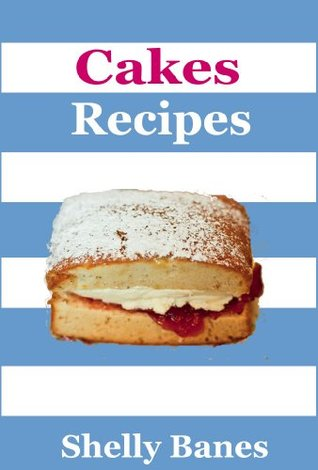 Cakes - Easy To Follow Recipe Book  by  Shelly Banes