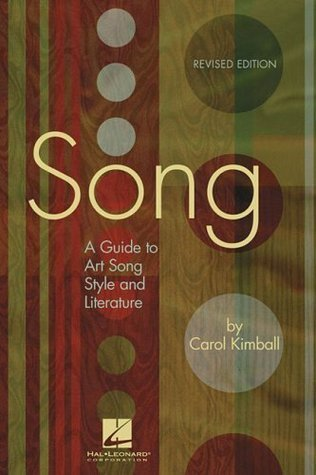 Song: A Guide To Art Song Style And Literature  by  Carol Kimball
