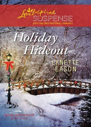 Holiday Hideout (Rose Mountain Refuge, #2)  by  Lynette Eason