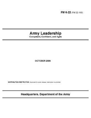 FM 6-22 (FM 22-100) Army Leadership: Competent, Confident, and Agile [Annotated] U.S. Army