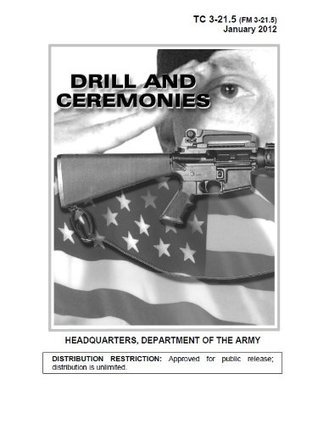 Training Circular TC 3-21.5 (FM 3-21.5) Drill and Ceremonies January 20, 2012 US Army  by  US Army, United States Government