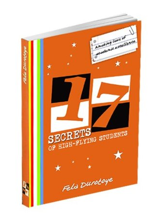 17 Secrets of High-Flying Students: Amazing Laws of Academic Excellence  by  Fela Durotoye