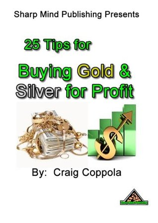 25 Tips for buying gold and silver for profit Craig Coppola