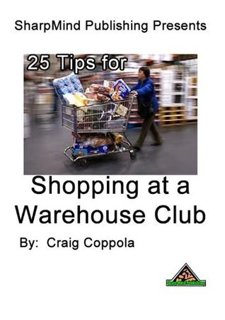 25 Tips for Shopping at Warehouse Clubs Craig Coppola
