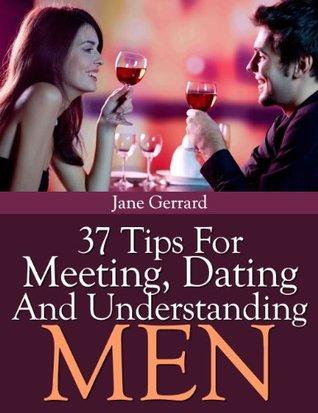 37 Tips For Meeting, Dating And Understanding Men Jane Gerrard