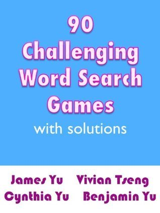 90 CHALLENGING WORD SEARCH GAMES WITH SOLUTIONS  by  Cynthia Yu