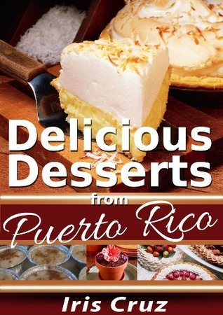 Delicious Desserts From Puerto Rico (Recipes From Puerto Rico #5)  by  Iris Cruz
