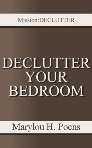 Declutter Your Bedroom Marylou H. Poens