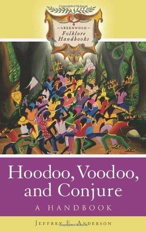 Hoodoo, Voodoo, and Conjure: A Handbook (Greenwood Folklore Handbooks) Jeffrey E. Anderson