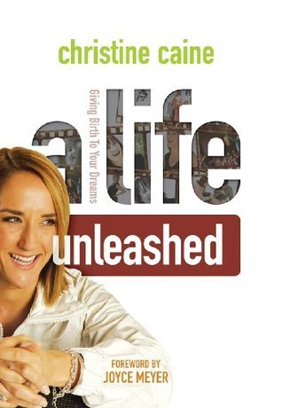 A Life Unleashed  by  Christine Caine