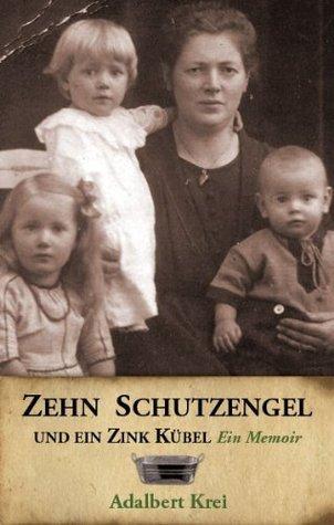 Zehn Schutzengel und ein Zink Kübel (Ten Guardian Angels and a Tin Tub)  by  Adalbert Krei