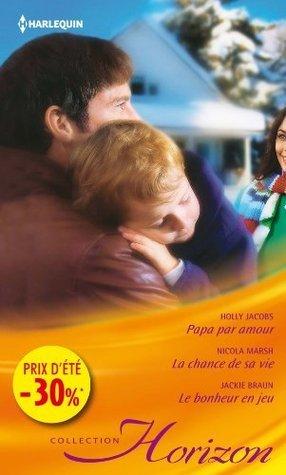 Papa par amour - La chance de sa vie - Le bonheur en jeu  by  Holly Jacobs