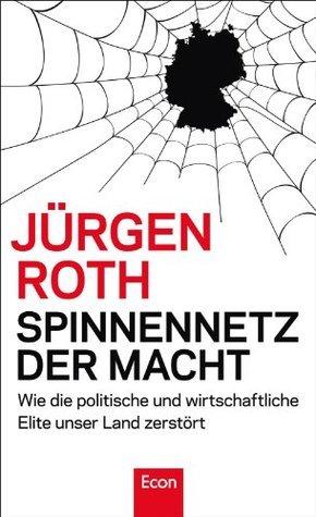 Spinnennetz der Macht: Wie die politische und wirtschaftliche Elite unser Land zerstört  by  Jürgen Roth